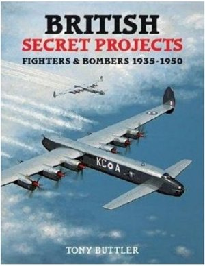 British Secrest Projects: Fighters and Bombers 1935 - 1950